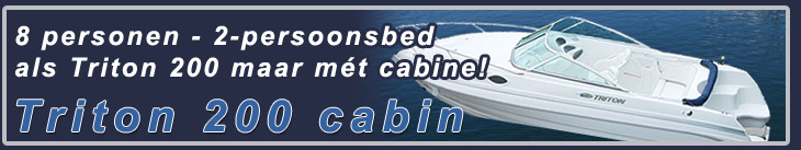 Triton 225 cabin - 8 personen - 2 persoonsbed - als triton 200 maar m�t cabine!